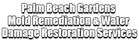 Palm Beach Gardens Mold Remediation & Water Damage Restoration Services Logo-We offer home restoration services, water damage restoration, mold removal & remediation, water removal, fire and smoke damage services, fire damage restoration, mold remediation inspection, and more.